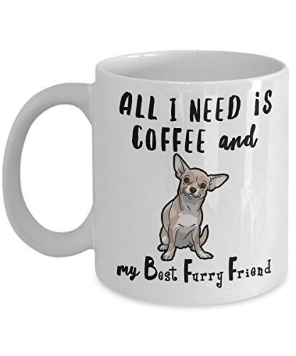 (Best Chihuahua Gifts - White Ceramic Coffee Mug - All I Need Is Coffee and my Best Furry Friend - Long Hair Chihuahua Gifts - Animal Rescue - I Love M)