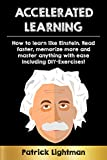 Accelerated Learning: How to learn like Einstein - Read faster, memorize more and master anything with ease. Including DIY-exercises!