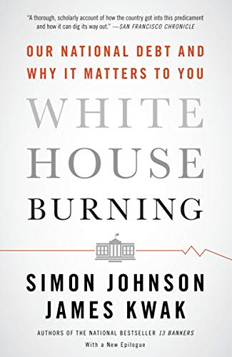 White House Burning: Our National Debt and Why It