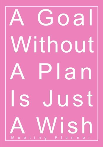 A Goal Without A Plan Is Just A Wish Meeting Planner: A Classic 7x10 Inch Meeting Notes Notebook/Meeting Organizer/Meeting Agenda/Guided Business Notebook pdf