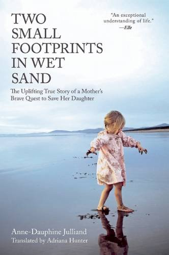 two-small-footprints-in-wet-sand-the-uplifting-true-story-of-a-mothers-brave-quest-to-save-her-daugh