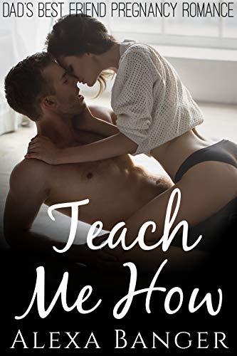 Teach Me How (Dad's Best Friend Pregnancy Romance)