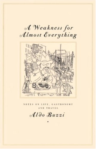 A Weakness for Almost Everything: Notes on Life, Gastronomy, and Travel