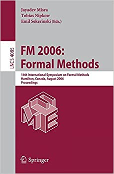 Book FM 2006: Formal Methods: 14th International Symposium on Formal Methods, Hamilton, Canada, August 21-27, 2006, Proceedings (Lecture Notes in Computer Science)