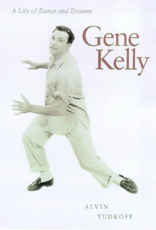 Gene Kelly  A Life Of Dance And Dreams