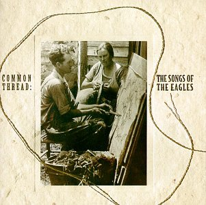 Common Thread: The Songs of the Eagles by Giant Records / Wea