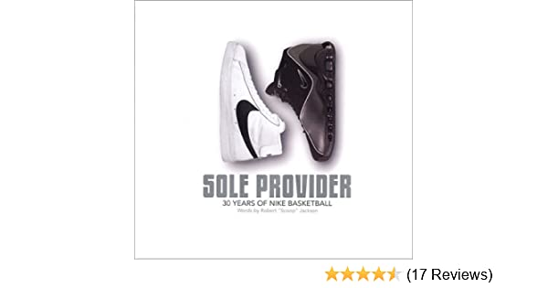 info for de5b7 f8b70 Sole Provider  Thirty Years of Nike Basketball  Robert