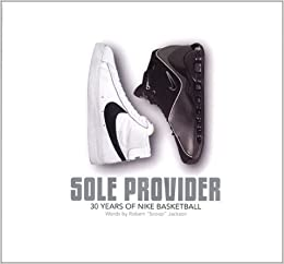 01fa7dffeb8c Sole Provider  Thirty Years of Nike Basketball Hardcover – November 15