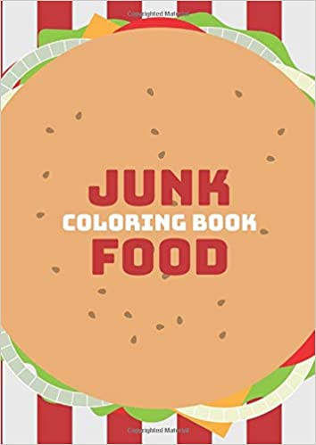 Junk Food Coloring Book Super Fabolous Cute Food Workbook Enjoy Your Meal And Coloring Almost 50 Pages Sweets And Treats Doodle Kawaii Fast Food Art Colour 9798648732711 Amazon Com Books
