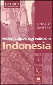 Amazon.com: Media, Culture and Politics in Indonesia 9780195537031: Krishna Sen, David Hill: Books