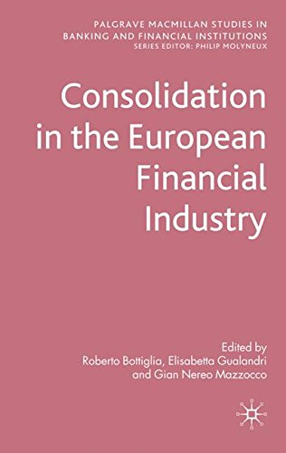 Read Online Consolidation in the European Financial Industry (Palgrave Macmillan Studies in Banking and Financial Institutions) pdf