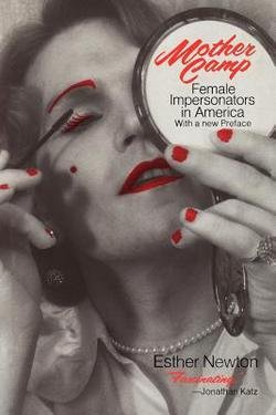 Esther Newton: Mother Camp : Female Impersonators in America (Paperback); 1979 Edition