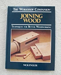 Joining Wood: Techniques for Better Woodworking (The Workshop Companion)