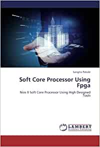 Soft Core Processor Using Fpga: Nios II Soft Core Processor Using High Designed Tools: Sangita