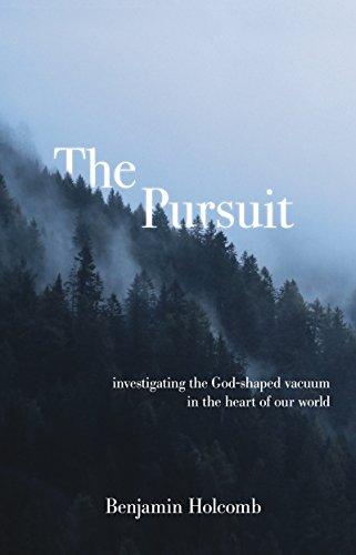The Pursuit: Investigating the God-Shaped Vacuum in the Heart of Our World by [Holcomb, Benjamin]