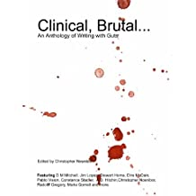 Clinical, Brutal... An Anthology of Writing With Guts