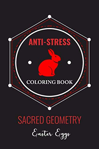 Anti-Stress Coloring Book Sacred Geometry Easter Eggs: Anti-Stress Art Therapy for Busy People. The Mindfulness Coloring  For Adults Sacred Geometry Design Mandala Easter Egg