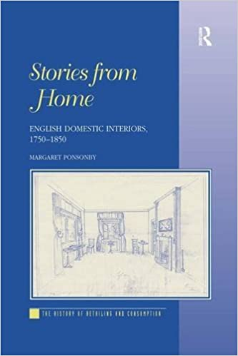 Book Stories from Home: English Domestic Interiors, 1750-1850 (The History of Retailing and Consumption)