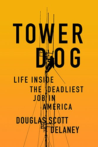 Tower Dog: Life Inside the Deadliest Job in America