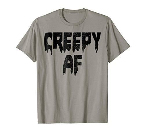 Halloween Creepy AF Scary T Shirt Funny Gift Women Men]()