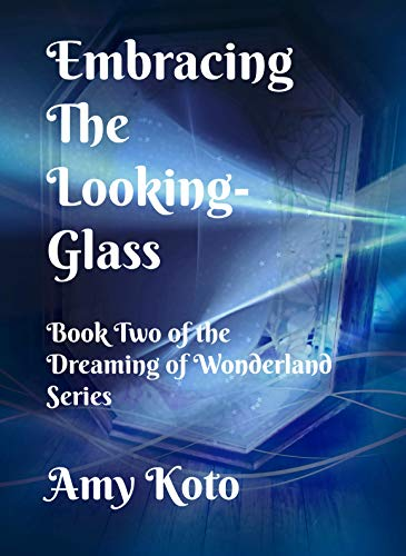 Embracing the Looking-Glass Book Two of the Dreaming of Wonderland Series