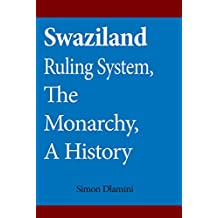 Swaziland Ruling System, The Monarchy, A History: The other side of Democracy