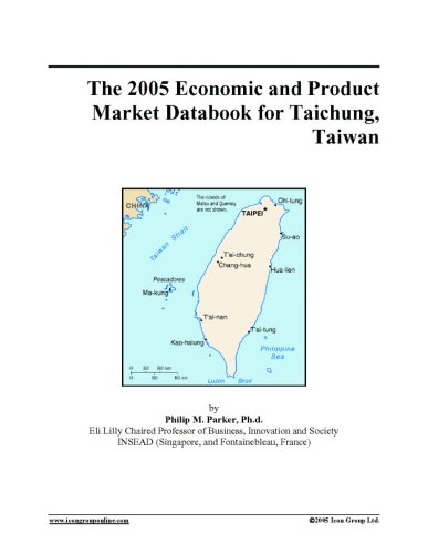 Read Online The 2005 Economic and Product Market Databook for Taichung, Taiwan pdf