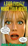 Front cover for the book A Fate Totally Worse Than Death by Paul Fleischman