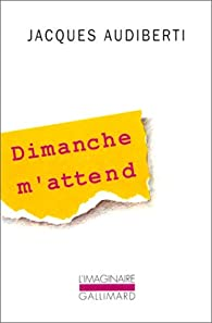 Dimanche m'attend par Jacques Audiberti