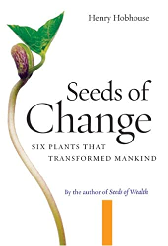 Seeds Of Change: Six Plants That Transformed Mankind by Henry Hobhouse