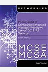 MCSA Guide to Configuring Advanced Microsoft Windows Server 2012 /R2 Services, Exam 70-412 Paperback