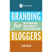 Branding for Bloggers: Tips to Grow Your Online Audience and Maximize Your Income