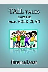 Tall Tales from the Small Folk Clan (Small Folk Tales - 6) Kindle Edition