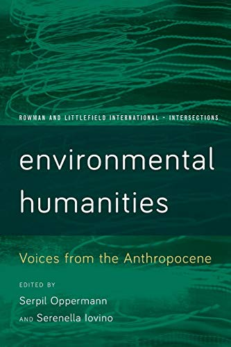 Environmental Humanities: Voices from the Anthropocene (Rowman and Littlefield International - Intersections)
