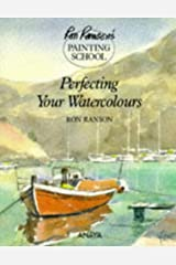 Perfecting Your Watercolors (Ron Ranson's Painting School) Hardcover