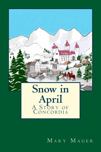 Snow in April: A Story of Concordia (Volume 3)