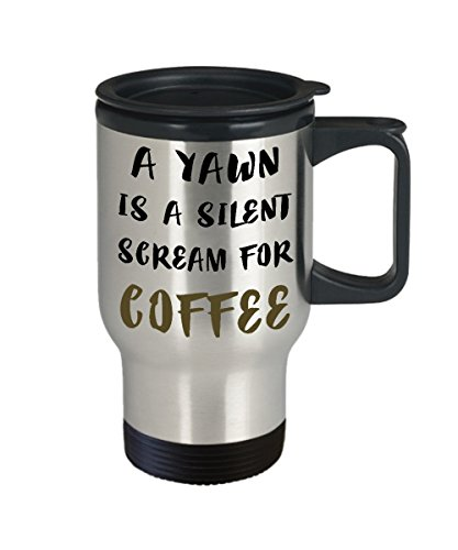 A Yawn Is A Silent Scream For Coffee Mug - Coffee Lover Travel Mug - Coffee Drinker Gifts - 14oz Stainless Steel Cup with Grip