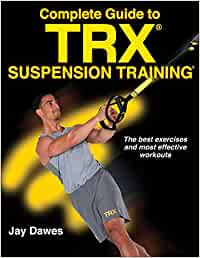 Complete Guide to TRX Suspension Training: Amazon.es ...
