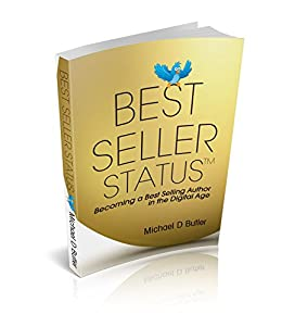BEST SELLER STATUS: Becoming a Best-Selling Author in the Digital Age by [Butler, Michael D.]