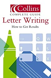 Letter Writing: How to Get Results (Collins Complete Guide)