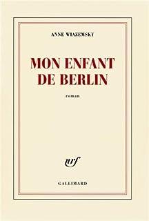 Mon enfant de Berlin : roman, Wiazemsky, Anne