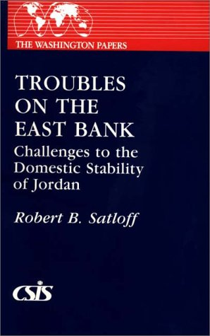 Troubles on the East Bank: Challenges to the Domestic Stability of Jordan (Washington Papers)