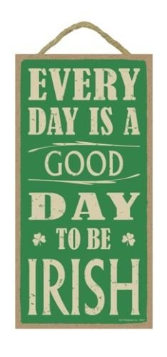 EVERY DAY IS A GOOD DAY TO BE IRISH Primitive Wood Hanging Sign 5'' x 10''