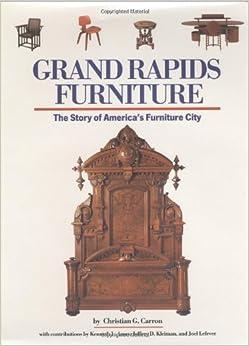 Grand Rapids Furniture: The Story of America's Furniture City