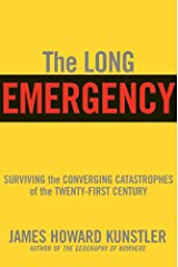 The Long Emergency: Surviving the End of Oil, Climate Change, and Other Converging Catastrophes of the Twenty-First Cent