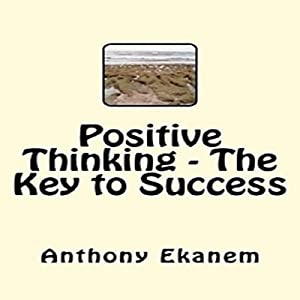 Positive Thinking - The Key to Success Audiobook