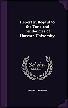 Report in Regard to the Tone and Tendencies of Harvard University