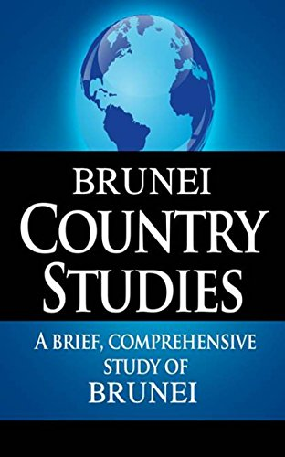 BRUNEI Country Studies: A brief, comprehensive study of Brunei (Country Notes)