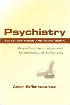 Book Psychiatry Yesterday (1950) and Today (2007): From Despair to Hope With Orthomolecular Psychiatry by Abram Hoffer (2009-03-27)