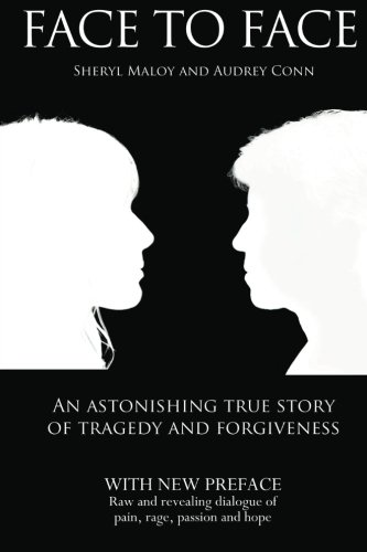 Face To Face: An Astonishing True Story of Tragedy and Forgiveness